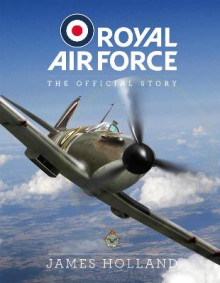 Royal Air Force: The Official Story av James Holland (Innbundet)