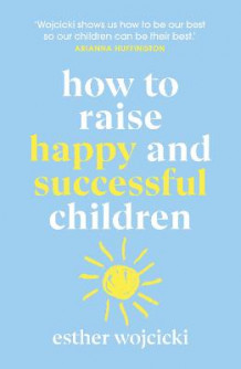 How to Raise Happy and Successful Children av Esther Wojcicki (Heftet)