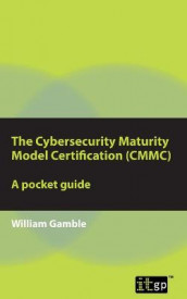 The Cybersecurity Maturity Model Certification (CMMC) - A Pocket Guide av William Gamble (Heftet)