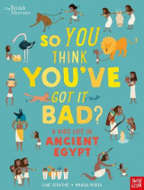 Omslag - So You Think You've Got It Bad? A Kid's Life in Ancient Egypt