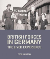 British Forces in Germany av Dr Peter Johnston (Innbundet)