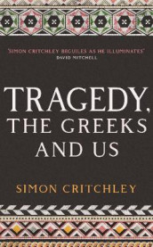 Tragedy, the Greeks and Us av Simon Critchley (Innbundet)