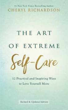 The Art of Extreme Self-Care av Cheryl Richardson (Heftet)