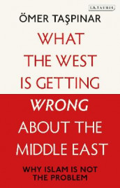 What the West is Getting Wrong about the Middle East av OEmer Taspinar (Innbundet)