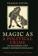 Omslag - Magic as a Political Crime in Medieval and Early Modern England