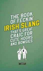 The Book of Feckin' Irish Slang that's great craic for cute hoors and bowsies av Colin Murphy og Donal O'Dea (Innbundet)