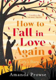 How to Fall in Love Again: Kitty's Story av Amanda Prowse (Heftet)