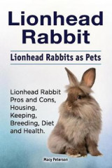 Omslag - Lionhead Rabbit. Lionhead Rabbits as Pets. Lionhead Rabbit Book for Pros and Cons, Housing, Keeping, Breeding, Diet and Health.