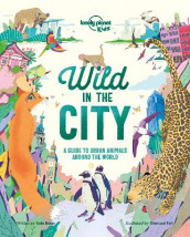 Wild In The City av Kate Baker og Lonely Planet Kids (Innbundet)