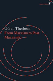 From Marxism to Post-Marxism? av Goran Therborn (Heftet)