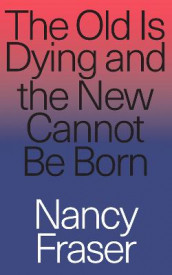 The Old Is Dying and the New Cannot Be Born av Nancy Fraser (Heftet)