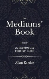 The Mediums' Book av Allan Kardec (Innbundet)