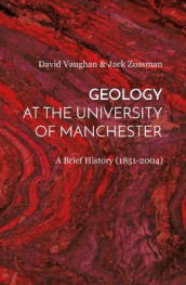 Geology at the University of Manchester av David Vaughan og Jack Zussman (Innbundet)
