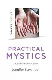 Quaker Quicks - Practical Mystics - Quaker Faith in Action av Jennifer Kavanagh (Heftet)