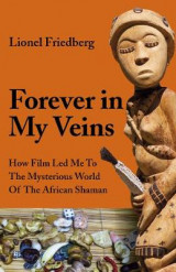 Omslag - Forever in My Veins - How Film Led Me To The Mysterious World Of The African Shaman