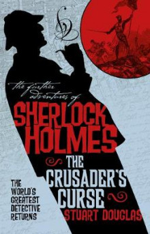 The Further Adventures of Sherlock Holmes - Sherlock Holmes and the Crusader's Curse av Stuart Douglas (Heftet)