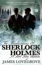 The Manifestations of Sherlock Holmes av James Lovegrove (Heftet)