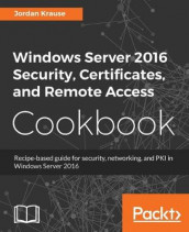 Windows Server 2016 Security, Certificates, and Remote Access Cookbook av Jordan Krause (Heftet)