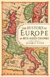 The History of Europe in Bite-sized Chunks av Jacob F. Field (Innbundet)