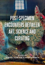 Omslag - Post-Specimen Encounters Between Art, Science and Curating
