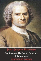 Confessions, The Social Contract, Discourse on Inequality, Discourse on Political Economy & Discourse on the Effect of the Arts and Sciences on Morality av Jean-Jacques Rousseau (Heftet)