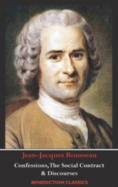 Confessions, The Social Contract, Discourse on Inequality, Discourse on Political Economy & Discourse on the Effect of the Arts and Sciences on Morality av Jean-Jacques Rousseau (Innbundet)