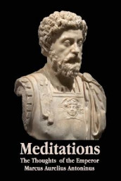 Meditations - The Thoughts of the Emperor Marcus Aurelius Antoninus - With Biographical Sketch, Philosophy Of, Illustrations, Index and Index of Terms av Marcus Aurelius Antoninus (Heftet)