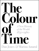 The Colour of Time: A New History of the World, 1850-1960 av Marina Amaral og Dan Jones (Heftet)