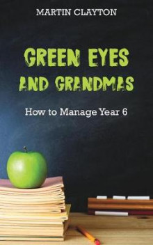Green Eyes and Grandmas: How to Manage Year 6 av Martin Clayton (Heftet)