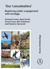 'Our Lincolnshire': Exploring public engagement with heritage av Anna Cruse, Carenza Lewis, Raf Nicholson, Anna Scott og Dominic Symonds (Heftet)