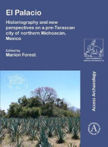El Palacio: Historiography and new perspectives on a pre-Tarascan city of northern Michoacan, Mexico (Heftet)