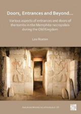 Omslag - Doors, Entrances and Beyond... Various Aspects of Entrances and Doors of the Tombs in the Memphite Necropoleis during the Old Kingdom