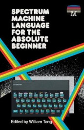Spectrum Machine Language for the Absolute Beginner av William Tang (Heftet)
