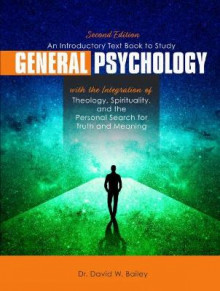 An Introductory Text Book to Study General Psychology with the Integration of Theology, Spirituality, and the Personal Search for Truth and Meaning av David Bailey (Heftet)