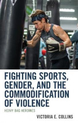 Omslag - Fighting Sports, Gender, and the Commodification of Violence