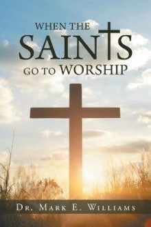 When the Saints Go to Worship av Mark Williams (Heftet)