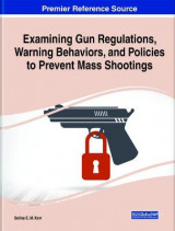 Omslag - Examining Gun Regulations, Warning Behaviors, and Policies to Prevent Mass Shootings