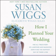 How I Planned Your Wedding av Susan Wiggs og Elizabeth Wiggs Maas (Lydbok-CD)