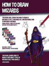 Omslag - How to Draw Wizards (This book Will Show You How to Draw a Wizards Staff, a Wizards Hat, Wizard Robes and 19 Different Wizards)