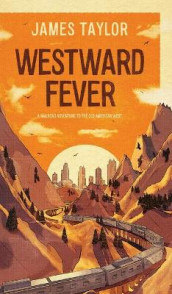 Westward Fever: A Railroad Adventure to the Old American West av James Taylor (Innbundet)