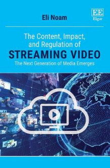 The Content, Impact, and Regulation of Streaming Video av Eli Noam (Innbundet)