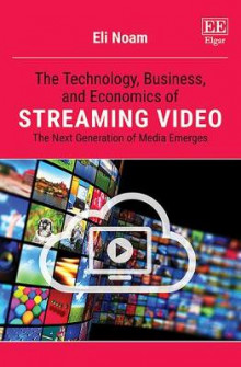 The Technology, Business, and Economics of Streaming Video av Eli Noam (Innbundet)