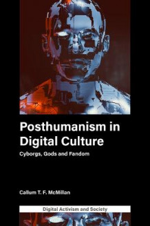 Posthumanism in digital culture av Callum T.F. McMillan (Innbundet)