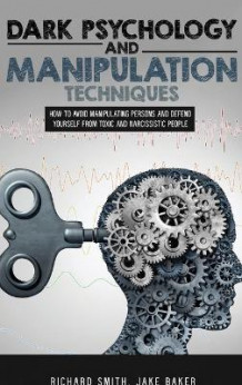 Dark Psychology and Manipulation Techniques av Richard Smith og Jake Baker (Innbundet)