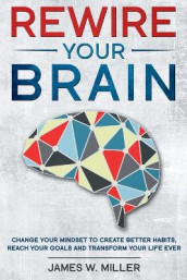 Rewire your brain av James W Miller (Heftet)