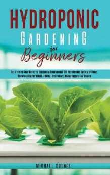 Hydroponic Gardening for Beginners av Michael Square (Innbundet)