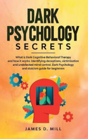 Dark Psychology Secrets av James D Mill (Innbundet)