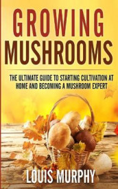 Growing Mushrooms av Louis Murphy (Heftet)