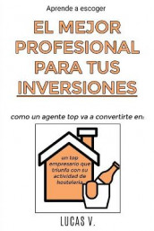 Aprende a escoger EL MEJOR PROFESIONAL PARA TUS INVERSIONES. The best professional for hostelry and leisure investments (spanish version) av Lucas V (Heftet)