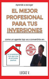 Omslag - aprende a escoger EL MEJOR PROFESIONAL PARA TUS INVERSIONES.The best professional for your real estate investments (spanish version)